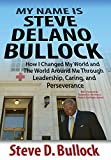 img - for My Name Is Steve Delano Bullock: How I Changed My World and the World Around Me Through Leadership, Caring, and Perseverance book / textbook / text book