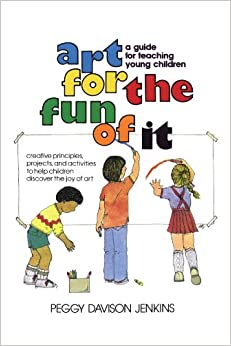art-for-the-fun-of-it-a-guide-for-teaching-young-children