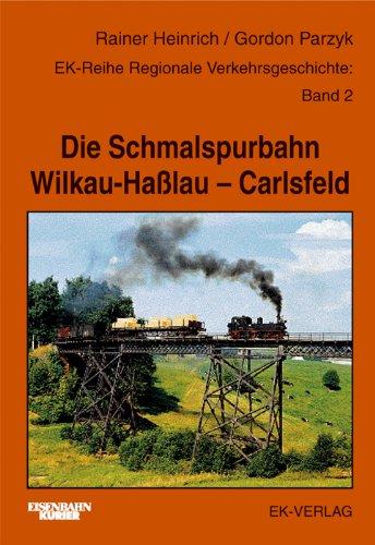 Die Schmalspurbahn Wilkau - Haßlau - Carlsfeld
