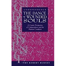 Codependence the Dance of Wounded Souls by Robert Burney (Jan 18 2012)