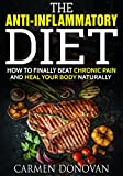 Anti Inflammatory Diet: How To Finally Beat Chronic Pain and Heal Your Body Naturally - INCLUDES 2 WEEK DIET PLAN