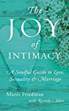 img - for The Joy of Intimacy: A Soulful Guide to Love, Sexuality, and Marriage book / textbook / text book