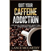 Caffeine: Quit Your Caffeine Addiction: Replacing Your Caffeine Addiction With Natural Energy
