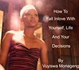 How To Fall Inlove With Yourself, Life and Your Decisions