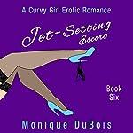 Jet-Setting Escort:: A Curvy Girl Erotic Romance (Book 6) | Monique DuBois