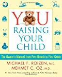 YOU: Raising Your Child: The Owners Manual from First Breath to First Grade