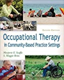 Occupational Therapy in Community-Based Practice Settings: Written by Marjorie E. Scaffa PhD OTR/L