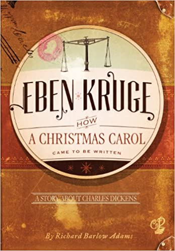 eben kruge how a christmas carol came to be written richard barlow adams 9781479742325 amazoncom books - When Was A Christmas Carol Written