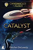 Catalyst (Chronicles of Alsea) (Volume 4)
