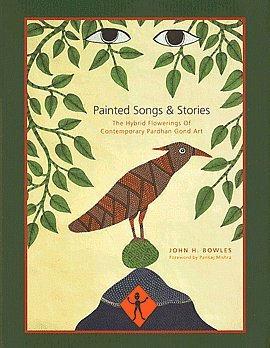 Read Online Painted Songs and Stories: The Hybrid Flowerings of Contemporary Pardhan Gond Art PDF