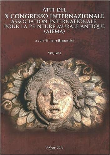 En ligne Atti del X Congresso Internazionale dell'AIPMA (Association Internationale pour la Peinture Murale Antique) : Napoli 17-21 settembre 2007, 2 volumes pdf