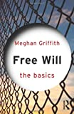 Free Will: the Basics, Griffith, Meghan, 0415562198