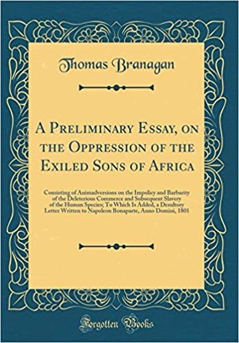 A Preliminary Essay On The Oppression Of The Exiled Sons Of Africa  A Preliminary Essay On The Oppression Of The Exiled Sons Of Africa  Consisting Of Animadversions On The Impolicy And Barbarity Of The  Deleterious  High School Senior Essay also 5 Paragraph Essay Topics For High School  Thesis Statement Examples For Essays