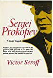 Sergei Prokofiev: A Soviet tragedy : the case of Sergei Prokofiev, his life & work, his critics, and his executioners