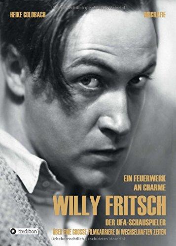 Ein Feuerwerk an Charme - Willy Fritsch: Der Ufa-Schauspieler. Über eine große Filmkarriere in wechselhaften Zeiten