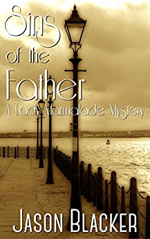 Sins of the Father (A Lady Marmalade Mystery Book 2) by [Blacker, Jason]
