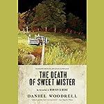 The Death of Sweet Mister: A Novel | Daniel Woodrell,Dennis Lehane (foreward)