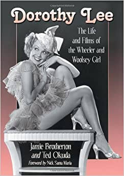 Book Dorothy Lee: The Life and Films of the Wheeler and Woolsey Girl – March 15, 2013