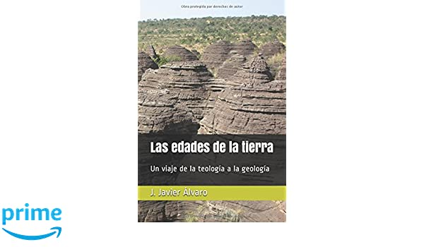 Las edades de la tierra: Un viaje de la teología a la geología (Spanish Edition): J. Javier Álvaro: 9781521943090: Amazon.com: Books