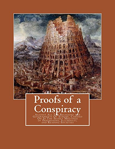 Proofs of a Conspiracy: Against All The Religions and Governments Of Europe, Carried On In The Secret Meetings of Freemasons, Illuminati, and Reading Societies (English Edition)