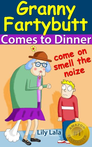 Granny Fartybutt Comes to Dinner - Includes FREE audio version. (The first in the series of Rhyming Fart ()