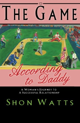 The Game According to Daddy: A Woman's Journey to a Successful Relationship PDF ePub fb2 ebook