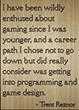 ''I have been wildly enthused about gaming...'' quote by Trent Reznor, laser engraved on wooden plaque - Size: 8''x10''