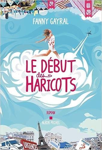 Amazon Fr Le Debut Des Haricots Fanny Gayral Livres