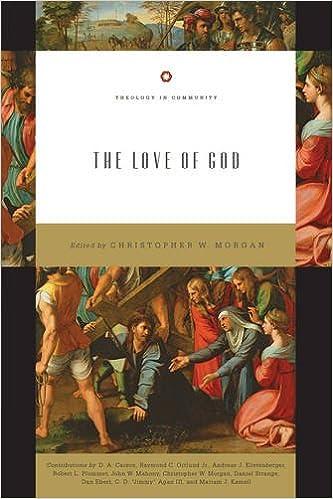 The Love Of Christopher W Morgan D A Carson Raymond C Ortlund Jr Andreas J Kostenberger Robert Plummer John W Mahony Daniel Strange