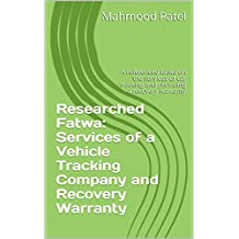 Researched Fatwa: Services of a Vehicle Tracking Company and Recovery Warranty: A referenced fatwa on the services of car tracking and providing a recovery warranty