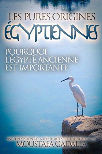 Les Pures Origines Égyptiennes Pourquoi L Égypte Ancienne Est Importante French Edition [Pdf/ePub] eBook
