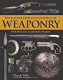 Illustrated Encyclopedia of Weaponry, Chuck Wills, 1607105012