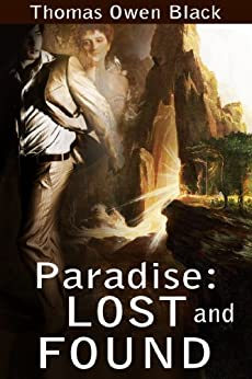 Paradise: Lost and Found by [Black, Thomas O.]