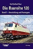 Die Baureihe 120: Band 1 - Entwicklung und Prototypen