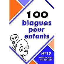 100 blagues pour enfants (Dites-le avec une blague ! t. 15) (French Edition)