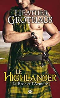La Rose et l'Armure, tome 3 : Le Highlander par Heather Grothaus