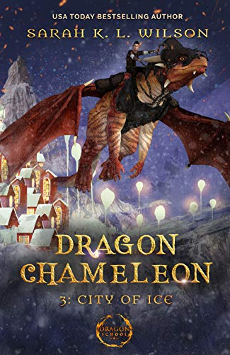 Dragon Chameleon: City of Ice by [Wilson, Sarah K. L.]