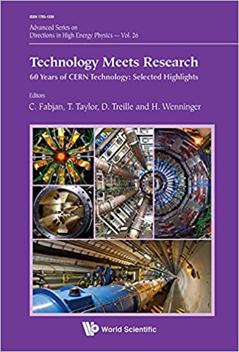 Technology Meets Research: 60 Years of CERN Technology: Selected Highlights (Advanced Series on Directions in High Energy Physics)