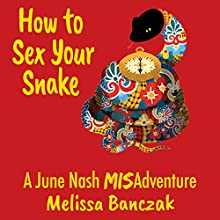 How to Sex Your Snake: A June Nash Misadventure Audiobook by Melissa Banczak Narrated by Rosie Zwaduk