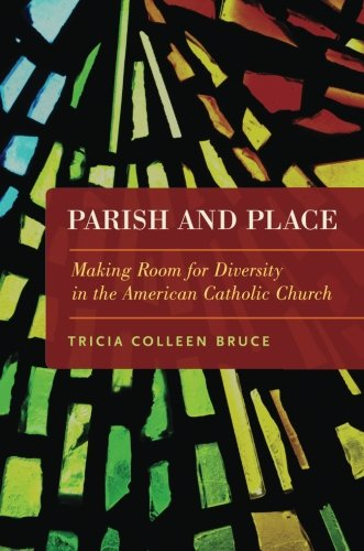 - Parish and Place: Making Room for Diversity in the American Catholic Church