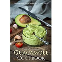 Guacamole Cookbook: Best Guacamole Recipe Book With Variety of Flavors