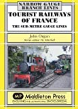 Tourist Railways of France: The Sub-Metre Gauge Lines (Narrow Gauge - Overseas)