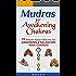 Mudras for Awakening Chakras: 19 Simple Hand Gestures for Awakening and Balancing Your Chakras: [ A Beginner's Guide to Opening and Balancing Your Chakras ] (Mudra Healing Book 3)