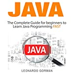 Java: The Complete Guide for Beginners to Learn Java Programming Fast | Leonardo Gorman