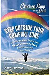 Chicken Soup for the Soul: Step Outside Your Comfort Zone: 101 Stories about Trying New Things, Overcoming Fears, and Broadening Your World Paperback