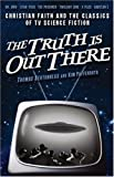 img - for The Truth Is Out There: Christian Faith and the Classics of TV Science Fiction book / textbook / text book