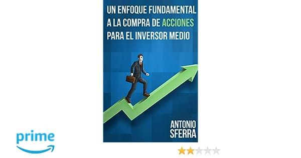 Un Enfoque Fundamental a la Compra de Acciones para el Inversor Medio (Spanish Edition): Antonio Sferra: 9781291664461: Amazon.com: Books