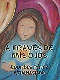 A TRAVÉS DE MIS OJOS (Spanish Edition)