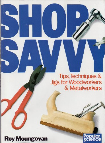 Shop Savvy: Tips, Techniques & Jigs for Woodworkers & Metalworkers