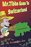 Mr.Tibbs Goes To Switzerland: Fun Time For Kids Volume 1